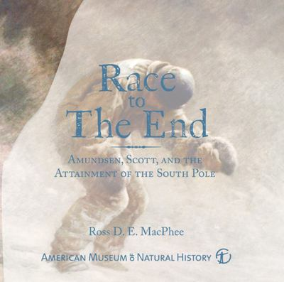 Race to the End; Amundsen, Scott, And The Attainment Of The South Pole