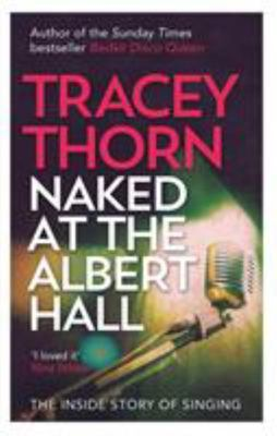 Naked at the Albert Hall - The Inside Story of Singing