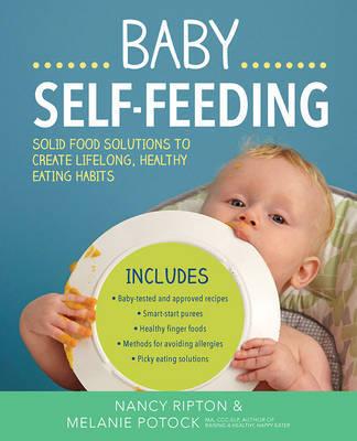 The Baby Self-Feeding: Solid Food Solutions to Create Lifelong, Healthy Eating Habits