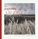Capturing Mindfulness: A guide to becoming present through photography