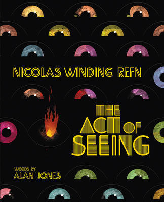 The Nicolas Winding Refn - Act of Seeing - Vintage American Movie Posters Through the Eyes of a Fearless Dreamer