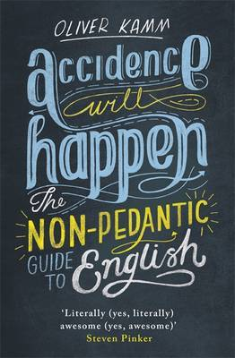 Accidence Will Happen The Non-Pedantic Guide to English Usage