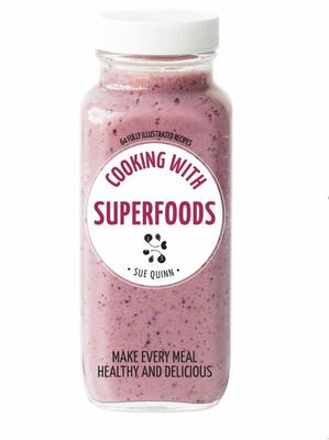 Cooking with Superfoods: Make Every Meal Healthy and Delicious