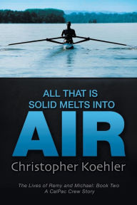 All That Is Solid Melts Into Air (The Lives of Remy and Michael #2)