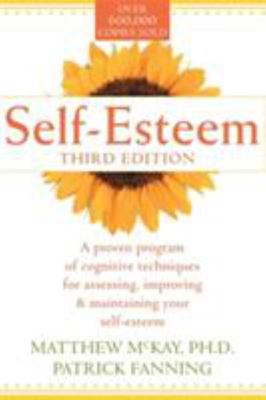 Self- Esteem: A Proven Program of Cognitive Techniques for Assessing, Improving, and Maintaining Your Self-Esteem (3rd Edition)