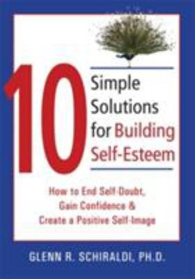 10 Simple Solutions for Building Self-Esteem: : How to End Self-Doubt, Gain Confidence, & Create a Positive Self-Image