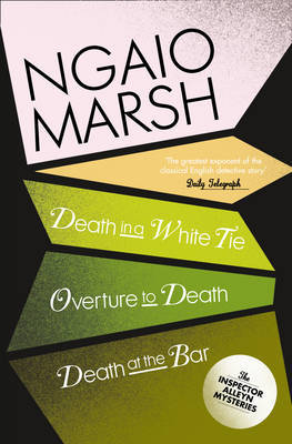 The Ngaio Marsh Collection #3 - Death in a White Tie / Overture to Death / Death at the Bar