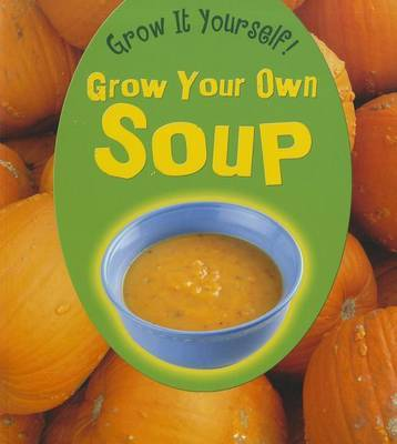 Grow Your Own Soup (Grow It Yourself!)