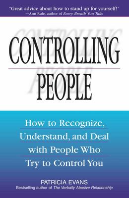 Controlling People: How to Recognize, Understand and Deal with People Who Try to Control You