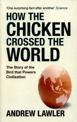 Why DId the Chicken Cross the World: The Story of the Bird That Powers Civilisations