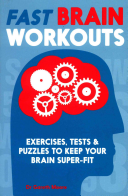 Fast Brain Workouts: Exercises, Tests and Puzzles to Keep Your Brain Super-Fit