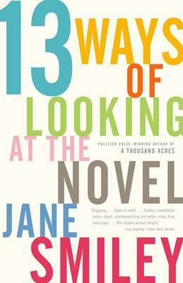 13 Ways of Looking at the Novel: What to Read and How to Write