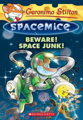 Beware! Space Junk! (Geronimo Stilton Space Mice #7)