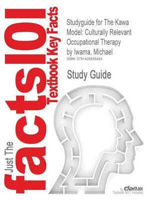 Studyguide for the Kawa Model: Culturally Relevant Occupational Therapy by Iwama, Michael, ISBN 9780443102349