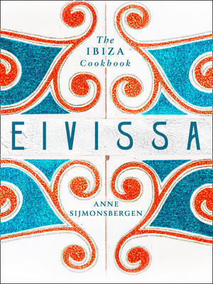 Eivissa Sun-Drenched Recipes from Ibiza