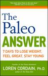 Paleo Answer: 7 Days to Lose Weight, Feel Great, Stay Young