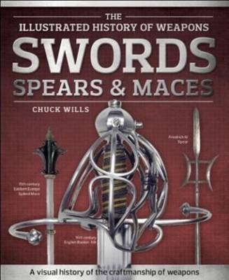 Swords, Spears & Maces (The Illustrated History of Weapons)