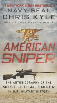 American Sniper The Autobiography of Seal Chief Chris Kyle (USN, 1999-2009), the Most Lethal Sniper in U.S. Military History