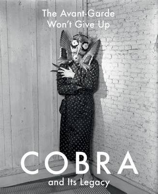 The Avant-Garde Won't Give Up - Cobra and its Legacy