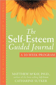 The Self-Esteem Guided Journal: A 10-Week Program