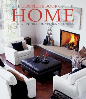 The Complete Book of the Home: Creative Inspiration and Design Solutions