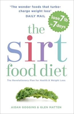 The SIRT Food Diet: The Revolutionary Plan for Health and Weight Loss - Sirtfood