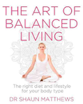Art of Balanced Living: the Right Diet and Lifestyle for Your Bodytype