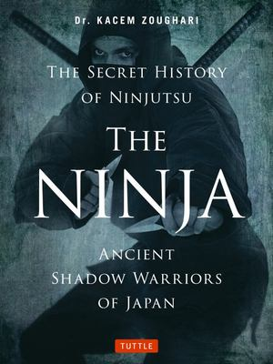 Ninja, the Secret History of Ninjutsu: Ancient Shadow Warriors of Japan