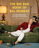 Big Bad Book of Bill Murray - A Critical Appreciation of the World's Finest Actor