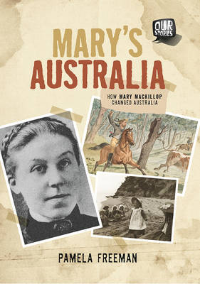 Mary's Australia: How Mary Mackillop Changed Australia (Our Stories)