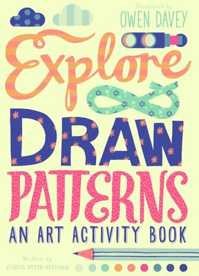 Explore & Draw Patterns: An Art Activity Book