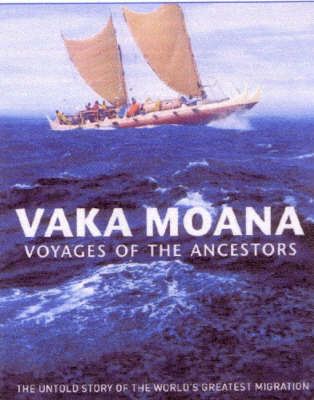 Vaka Moana - Voyages of the Ancestors: The Discovery and Settlement of the Pacific