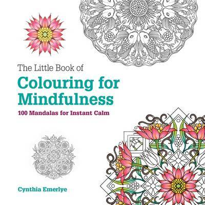 The Little Book of Colouring for Mindfulness: 100 Mandalas for Instant Calm