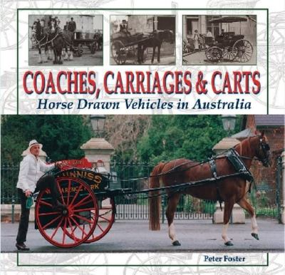Coaches, Carriages and Carts : Horse Drawn Vehicles in Australia