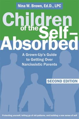 Children of the Self-Absorbed: A Grown-up's Guide to Getting Over Narcissistic Parents (2nd edition)
