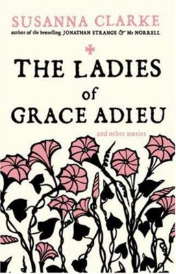 The Ladies of Grace Adieu : and Other Stories