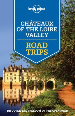 Chateaux of the Loire Valley Road Trips 1