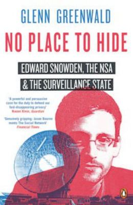 No Place to Hide : Edward Snowden the NSA and the Surveillance State