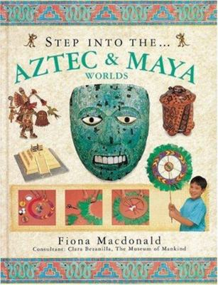 The Aztec and Maya Worlds (Step Into...)