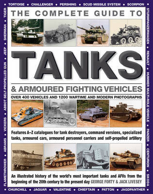 The Complete Guide to Tanks & Armoured Fighting Vehicles: Over 400 Vehicles and 1200 Wartime and Modern Photographs