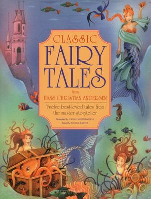 Classic Fairy Tales from Hans Christian Andersen: Twelve Best-loved Tales from the Master Storyteller
