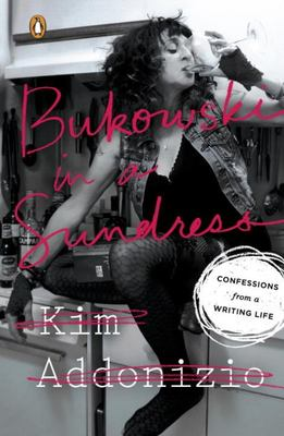 Bukowski in a Sundress Confessions from a Writing Life