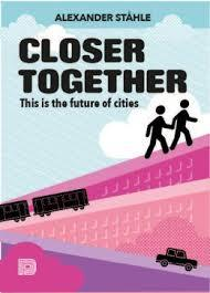 Closer Together - This is the Future of Cities