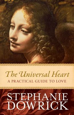The Universal Heart A Practical Guide to Love