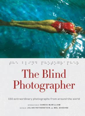 The Blind Photographer: 150 Extraordinary Photographs from Around the World