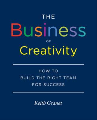 The Business of Creativity - How to Build the Right Team for Success