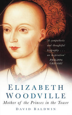 Elizabeth Woodville : Mother of the Princes in the Tower