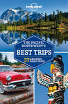 Lonely Planet: Pacific Northwest's Best Trips 2nd Ed