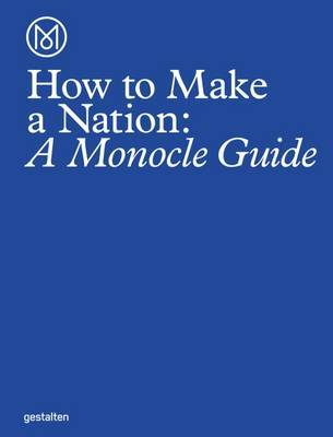 How to Make a Nation - A Monocle Guide