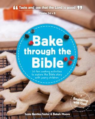 Bake through the Bible 20 cooking activities to explore Bible truths with your child